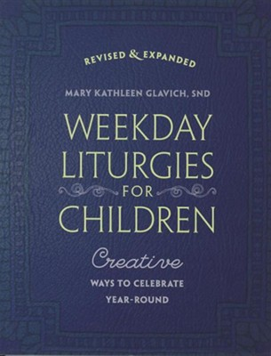 Weekday Liturgies for Children: Creative Ways to Celebrate Year-RoundRevised, Expand Edition  -     By: Mary Kathleen Glavich