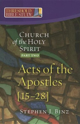 The Church of the Holy Spirit: Part Two: Acts of the Apostles 15-28  -     By: Stephen J. Binz