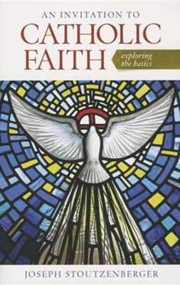 An Invitation to Catholic Faith: Exploring the Basics  -     By: Joseph Stoutzenberger
