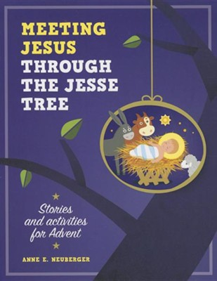 Meeting Jesus Through the Jesse Tree  -     By: Anne Neuberger