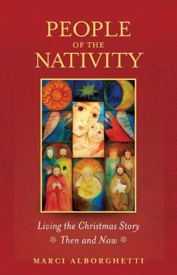 People of the Nativity: Living the Christmas Story-Then and Now  -     By: Marci Alborghetti