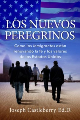 Los Nuevos Peregrinos, The New Pilgrims  -     By: Joseph Castleberry Ed.D.