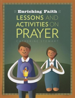 Enriching Faith: Lessons and Activities on Prayer  -     By: Catherine Stewart