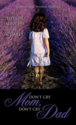 Don't Cry Mom, Don't Cry Dad  -     By: Ronnie Daniels, Yvonne Daniels