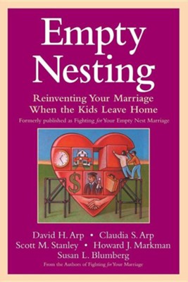 Empty Nesting: Reinventing Your Marriage When the Kids Leave Home  -     By: David Arp, Claudia Arp, Scott M. Stanley