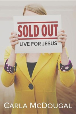 Sold Out: Live for Jesus  -     By: Carla McDougal