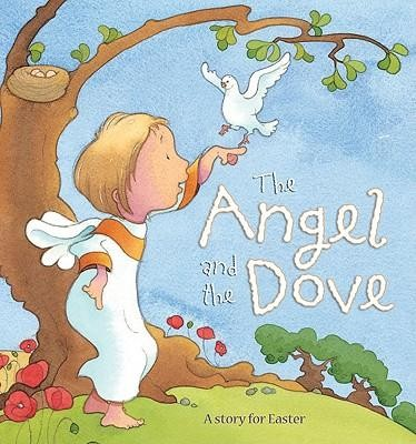 The Angel and the Dove: A Story for Easter  -     By: Sophie Piper     Illustrated By: Kristina Stephenson