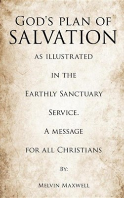 God's Plan of Salvation as Illustrated in the Earthly Sanctuary Service. a Message for All Christians  -     By: Melvin Maxwell