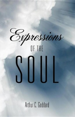 Expressions of the Soul  -     By: Arthur C. Goddard