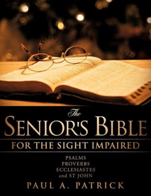 The Senior's Bible: Psalms, Proverbs, Ecclesiastes & John  -     By: Paul A. Patrick