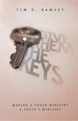 Give Them the Keys: Making a Youth Ministry a Youth's Ministry  -     By: Tim Ramsey