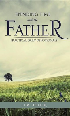 Spending Time with the Father  -     By: Jim Duck