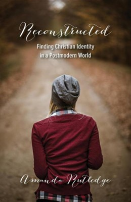 Reconstructed: Finding Christian Identity in a Postmodern World  -     By: Amanda Rutledge