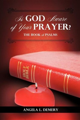 Is God Aware of Your Prayer?  -     By: Angela L. Demery
