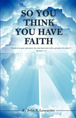So You Think You Have Faith  -     By: John B. Leuzarder