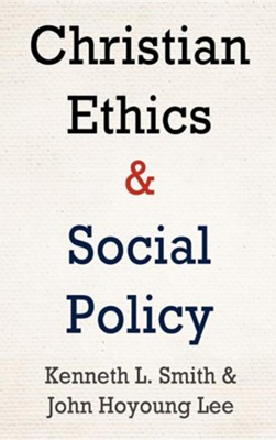 Christian Ethics and Social Policy  -     By: Kenneth L. Smith, John Hoyoung Lee