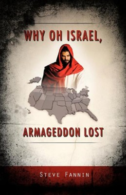 Why Oh Israel, Armageddon Lost  -     By: Steve Fannin