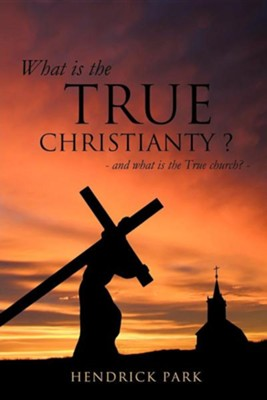 What Is the True Christianty ?  -     By: Hendrick Park