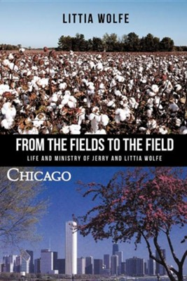 From the Fields to the Field  -     By: Littia Wolfe