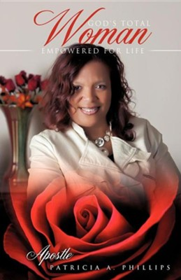 God's Total Woman Empowered for Life  -     By: Patricia A. Phillips