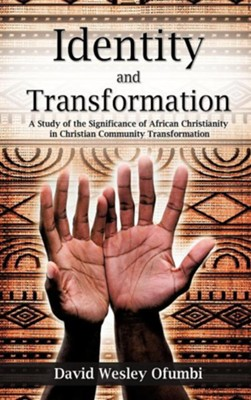 Identity and Transformation  -     By: David Wesley Ofumbi