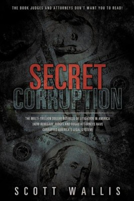 Secret Corruption  -     By: Scott Wallis
