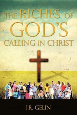The Riches of God's Calling in Christ  -     By: J.R. Gelin