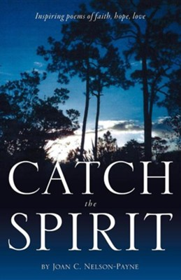 Catch the Spirit  -     By: Joan C. Nelson-Payne