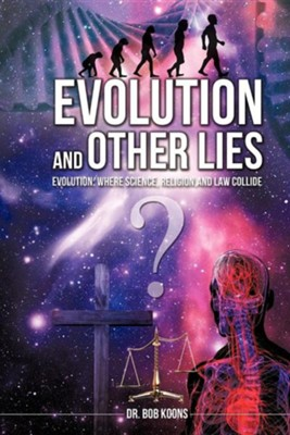 Evolution and Other Lies  -     By: Dr. Bob Koons