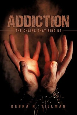 Addiction  -     By: Debra R. Tillman