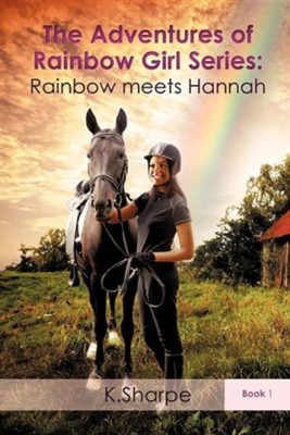 The Adventures of Rainbow Girl Series: Rainbow Meets Hannah Book 1  -     By: K. Sharpe