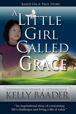 A Little Girl Called Grace  -     By: Kelly Baader
