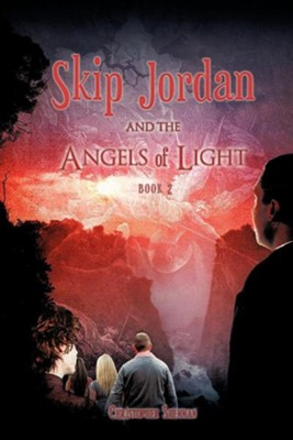 Skip Jordan and the Angels of Light Book 2  -     By: Christopher Shennan