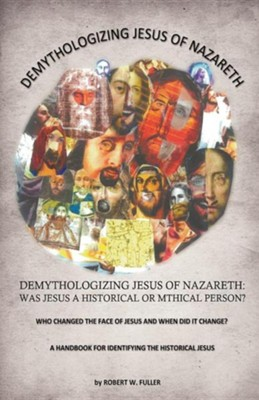 Demythologizing Jesus of Nazareth: Was Jesus a Historical or Mthical Person?  -     By: Robert W. Fuller