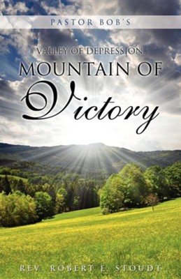 Pastor Bob's Valley of Depression, Mountain of Victory  -     By: Rev. Robert E. Stoudt