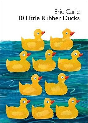 10 Little Rubber Ducks  -     By: Eric Carle     Illustrated By: Eric Carle