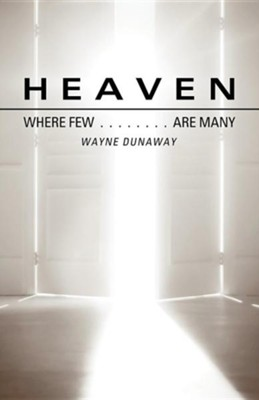 Heaven: Where Few Are Many  -     By: Wayne Dunaway