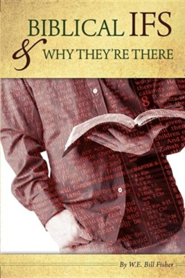 Biblical If's & Why They're There  -     By: W.E. Bill Fisher