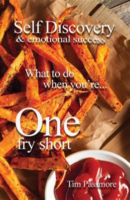 Self Discovery and Emotional Success: What to Do When You're One Fry ShortSecond of One F Edition  -     By: Tim Passmore