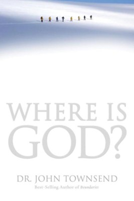 Where Is God?: Finding His Presence, Purpose and Power in Difficult Times  -     By: John Townsend