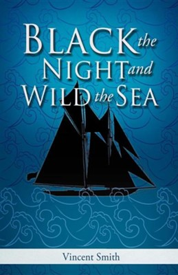 Black the Night and Wild the Sea  -     By: Vincent Smith