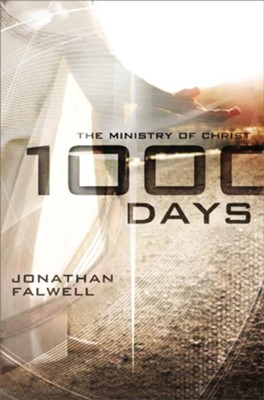 1,000 Days: The Ministry of Christ  -     By: Jonathan Falwell