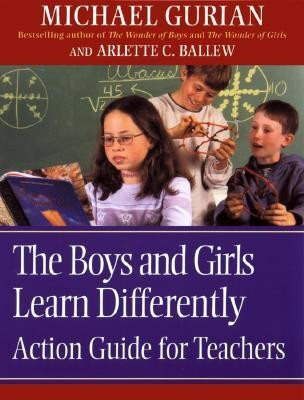 The Boys and Girls Learn Differently: Action Guide for Teachers  -     By: Michael Gurian, Arlette C. Ballew