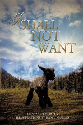 I Shall Not Want  -     By: Elizabeth M. Boyd