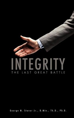 Integrity  -     By: George M. Stover Jr.
