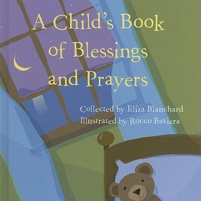 A Child's Book of Blessings and Prayers  -     By: Eliza Blanchard     Illustrated By: Rocco Baviera