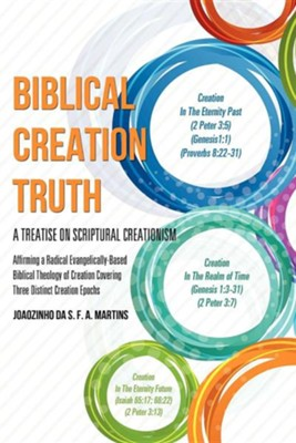 Biblical Creation Truth  -     By: Joaozinho Da S.F.A. Martins