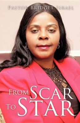 From Scar to Star  -     By: Pastor Bridget Israel