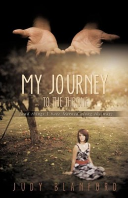 My Journey to the Throne (and Things I Have Learned Along the Way)  -     By: Judy Blanford