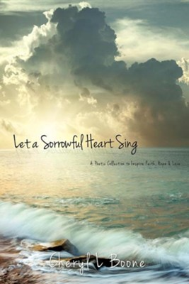 Let a Sorrowful Heart Sing  -     By: Cheryl L. Boone